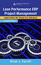 Lean Performance ERP Project Management: Implementing the Virtual Lean Enterprise, Second Edition by Brian J. Carroll; ISBN 9780849305320