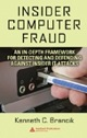 Insider Computer Fraud: An In-depth Framework for Detecting and Defending against Insider IT Attacks by Kenneth Brancik, $94.95