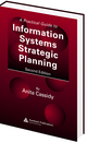 A Practical Guide to Information Systems Strategic Planning, Second Editionby Anita Cassidy; ISBN 9780849350733