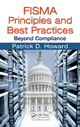 FISMA Principles and Best Practices: Beyond Compliance by Patrick D. Howard, ISBN 978-1-4200-7829-9, $79.95