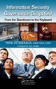Information Security Governance Simplified: From the Boardroom to the Keyboard by Todd Fitzgerald; ISBN 9781439811634