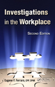 Investigations in the Workplace, Second Edition by Eugene F  Ferraro, ISBN 978-1-4398-1480-2, $79 95