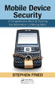 Mobile Device Security: A Comprehensive Guide to Securing Your Information in a Moving World by Stephen Fried, ISBN 978-1-4398-2016-2