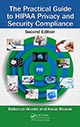 The Practical Guide to HIPAA Privacy and Security Compliance, Second Edition by Rebecca Herold and Kevin Beaver; ISBN 9781439855584