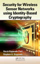 Security for Wireless Sensor Networks using Identity-Based Cryptography by Harsh Kupwade Patil and Stephen A. Szygenda, ISBN 978-1-4398-6901-7