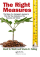 The Right Measures: The Story of a Company's Journey to Find the True Indicators of Its Success and Values by Mark A. Nash and Sheila R. Poling, ISBN 978-1-4398-7865-1