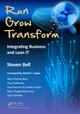 Run Grow Transform: Integrating Business and Lean IT by Steven Bell, ISBN 978-1-4665-0449-3