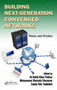 Building Next-Generation Converged Networks: Theory and Practice, Edited by Al-Sakib Khan Pathan, Muhammad Mostafa Monowarf, and Zubair Md. Fadlullah; ISBN 9781466507616