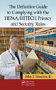 The Definitive Guide to Complying with the HIPAA/HITEC by John J. Trinckes, Jr.; ISBN 9781466507678