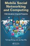 Mobile Social Networking and Computing: A Multidisciplinary Integrated Perspective by Yufeng Wang and Jianhua Ma; ISBN 9781466552753