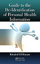 Guide to the De-Identification of Personal Health Information by Khaled El Emam; ISBN 978-1-4665-7906-4