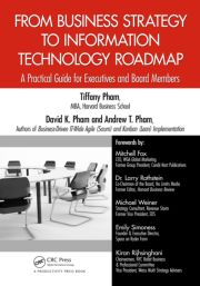From Business Strategy to Information Technology Roadmap: A Practical Guide for Executives and Board Members by Tiffany Pham, David K. Pham, and Andrew Pham; ISBN 978-1-4665-8502-7