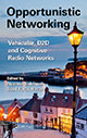 Opportunistic Networking: Vehicular, D2D, and Cognitive Radio Networks by Nazmul Siddique, Syed Faraz Hasan, and Salahuddin Muhammad Salim Zabir (Editors); ISBN 9781466596962