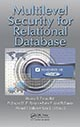 Multilevel Security for Relational Databases by Osama S. Faragallah, El-Sayed M. El-Rabaie, Fathi E. Abd El-Samie, Ahmed I. Sallam, and Hala S. El-SayedI ISBN 978-1-4822-0539-8