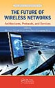 The Future of Wireless Networks: Architectures, Protocols, and Services edited by Mohesen Guizani, Hsiao-Hwa Chen, and Chonggang Wang; 978-1-4822-2094-0