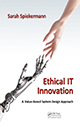 Ethical IT Innovation: A Value-Based System Design Approach by Sarah Spiekermann; ISBN 978-1-4822-2635-5