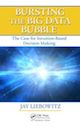 Bursting the Big Data Bubble: The Case for Intuition-Based Decision Making by Jay Liebowitz; ISBN 9781482228854