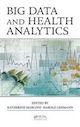 Big Data and Health Analytics edited by Katherine Marconi and Harold Lehmann; ISBN 9781482229233