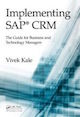 Implementing SAP� CRM: The Guide for Business and Technology Managers by Vivek Kale; ISBN 978-1-4822-3142-7