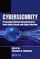 Cybersecurity: Protecting Critical Infrastructures from Cyber Attack and Cyber Warfare by Thomas A. Johnson; ISBN 978-1-4822-3922-5