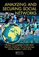 Analyzing and Securing Social Networks by Bhavani Thuraisingham, Satyen Abrol, Raymond Heatherly, Murat Kantarcioglu, Vaibhav Khadilkar, and Latifur Khan; ISBN 978-1-4822-4327-7
