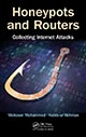 Honeypots and Routers: Collecting Internet Attacks by Mohssen Mohammed and Habib-ur Rehman; ISBN 9781498702195
