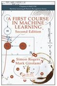 A First Course in Machine Learning, Second Edition by Simon Rogers and Mark Girolami; ISBN 9781498738484