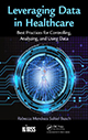 Leveraging Data in Healthcare: Best Practices for Controlling, Analyzing, and Using Data by Rebecca Mendoza Saltiel Busch; ISBN 978-1-938904-84-4
